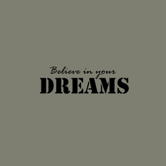 Believe in your dreams card or poster.