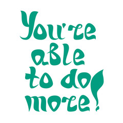 """Quote """"You're able to do more!"""""""