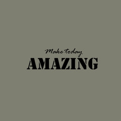 Make today amazing - text.