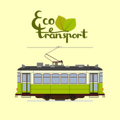 Eco transport lettering with green eco tram. Green power. Eco-Friendly transport tramway. Green tramway.