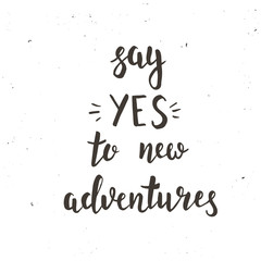 Say yes to new adventure. Hand drawn typography poster.