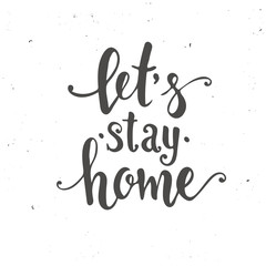 Let's stay home. Hand drawn typography poster.