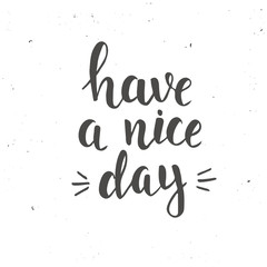 Have a nice day. Hand drawn typography poster.