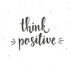 Think positive. Hand drawn typography poster.