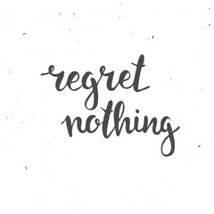 Regret nothing. Hand drawn typography poster.