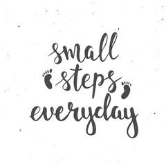 Small steps everyday. Hand drawn typography poster.