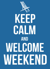 Keep calm and welcome weekend poster