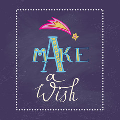 Make a wish poster. Hand drawn inspiration lettering,