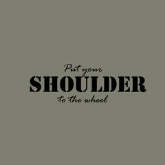 Put your shoulder to the wheel - text.