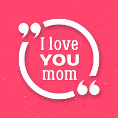I love you Mom. Happy Mother Day background