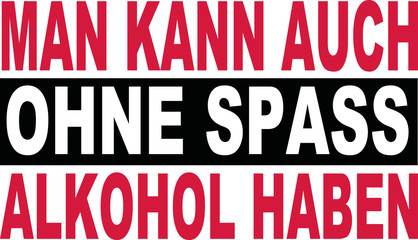 You can have alcohol without fun - german