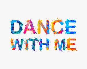 Dance with me. Motivational inscription of splash paint letters