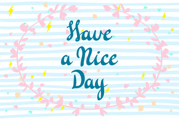 Have a nice day. Vector lettering for cards, prints and social media content, fashion design. Positive quote.