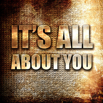 it's all about you, written on vintage metal texture