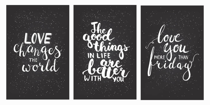Chalk lettering phrases Love you more than friday, Love changes the world, The good things in life are better with you.
