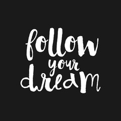 Follow your Dream - Hand drawn inspirational quote. Vector isolated typography design element. Brush lettering. Good for posters, prints, cards, banners. Housewarming hand lettering quote