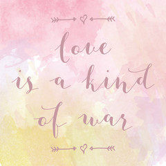 """Love is a kind of war"" motivation watercolor poster"