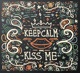 Keep Calm and kiss me. Hand drawn vintage print.