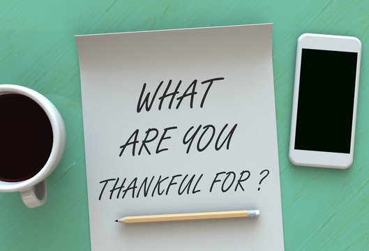 What Are You Thankful For, message on paper, smart phone and coffee on table, 3D rendering