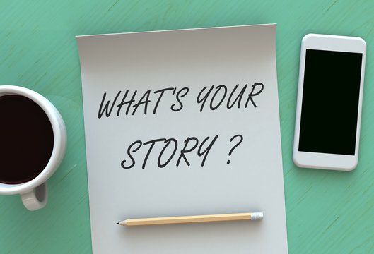 Whats Your Story, message on paper, smart phone and coffee on table, 3D rendering