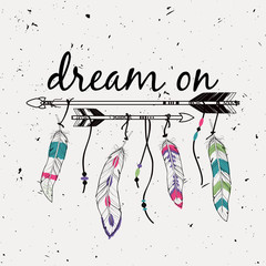"Vector illustration with ethnic arrows and feathers. American indian motifs. Boho style. ""Dream on"" motivational poster."
