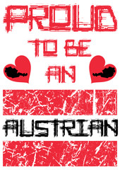 """Nationalist T-shirt and apparel graphic design with """"Proud to be an Austrian"""" text, grunge Austrian flag and Austria map in red hearts on a white background - Eps10 Vector graphics and illustration"""