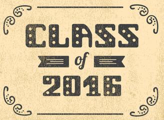 Class of 2016. High School Graduate, College Graduate. Retro shabby Vector lettering
