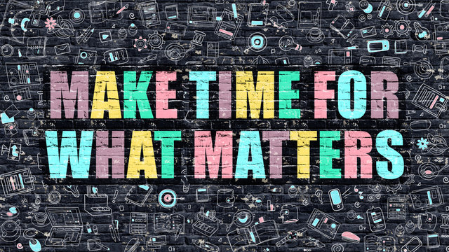 Multicolor Concept - Make Time for What Matters on Dark Brick Wall with Doodle Icons. Make Time for What Matters Business Concept. Make Time for What Matters on Dark Wall.