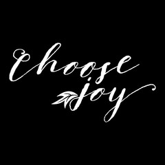 Choose joy lettering card. Hand drawn lettering poster for enjoy life style . Ink illustration. Modern calligraphy. Pride and joy typography background.