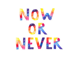 "Watercolor hand-drawn cosmic inscription ""Now or never"" on white background"