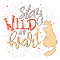 vector hand lettering quote - stay wild at heart - with cat and decorative elements - heart shapes, swirls and brunches. Design element for poster, postcard, t-shirt, notebook or mug