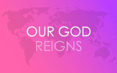 God`s kingdom. Our God Reigns banner on the pink background