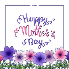 Happy Mothers Day lettering with floral frame with flower anemones, Mother's Day background with pink and lilac flower, vector illustration for greeting card, invitation, summer design