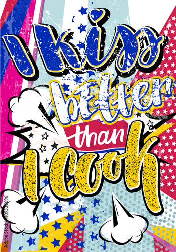Pop Art I Kiss Better Than Cook Quote Type Bang Explosion Decorative Halftone