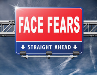 Confront your worst fears be confident and be fearless have courage and bravery and face your fear..