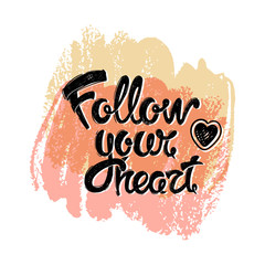 Follow your heart. Hand-drawn vector letters