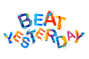 Beat yesterday. Motivational inscription