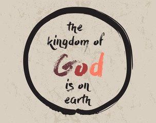 Calligraphy: The kingdom of God is on earth. Inspirational motivational quote. Meditation theme.
