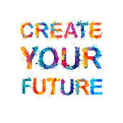 Create your future. Splash paint quote