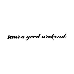 Have a good weekend - poster, stamp, badge, insignia, postcard, sticker, can be used for design