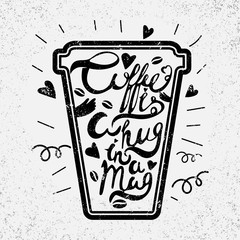 """Quote in the cup""""Coffee is a hug in a mug"""". Vintage calligraphy"""