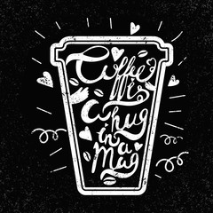 "Quote in the cup""Coffee is a hug in a mug"". Vintage calligraphy"