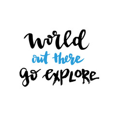 Vector hand lettering for t-shirt print or blog design. World out there go explore. Inspirational quote. Vector illustration with freehand lettering