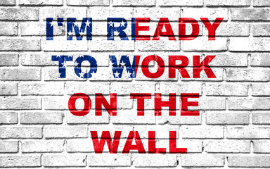 usa vote election for 2016, ready to work on the wall written on white wall background