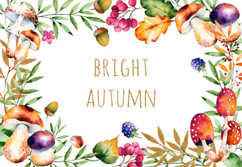 Beautiful watercolor card with text Bright Autumn: autumn leaves,flowers,branch,berries,acorns,blackberries,mushrooms,chestnut.Colorful illustration.Watercolor handpainted texture on white background