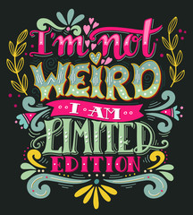 I am not weird, I am limited edition. Hand drawn vintage quote