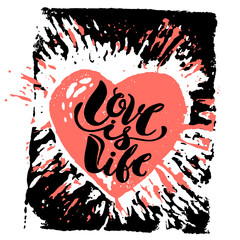 Love is life concept hand lettering motivation poster.