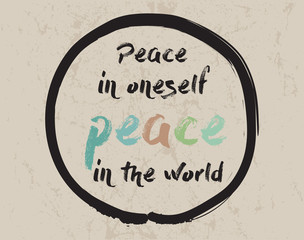 Calligraphy: Peace in oneself, peace in the world. Inspirational motivational quote. Meditation theme