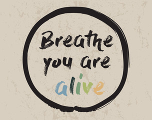 Calligraphy: Breath you are alive. Inspirational motivational quote. Meditation theme
