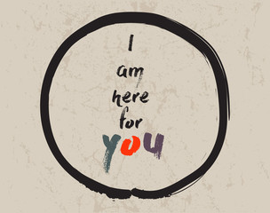 Calligraphy: I am here for you. Inspirational motivational quote. Meditation theme